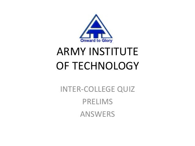 ARMY INSTITUTEOF TECHNOLOGYINTER-COLLEGE QUIZ     PRELIMS     ANSWERS