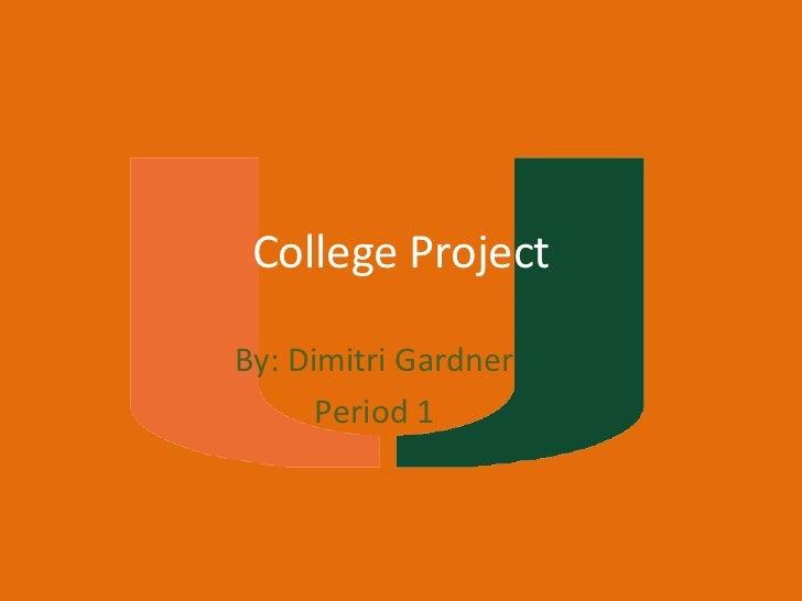 College ProjectBy: Dimitri Gardner      Period 1