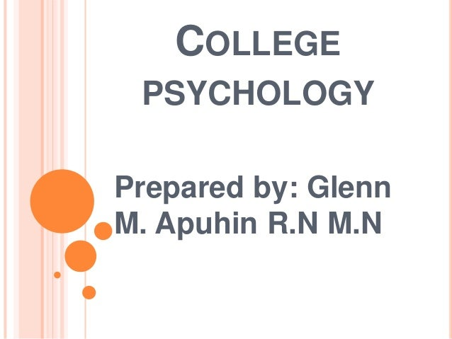 COLLEGE PSYCHOLOGY Prepared by: Glenn M. Apuhin R.N M.N