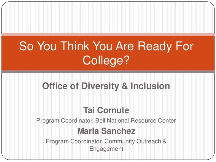 So You Think You Are Ready For           College?    Office of Diversity & Inclusion                  Tai Cornute  Program...