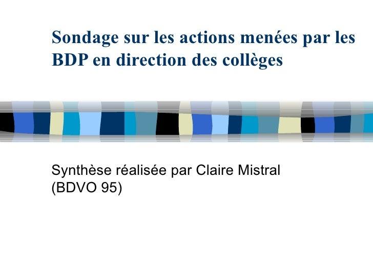 Sondage sur les actions menées par les BDP en direction des collèges Synthèse réalisée par Claire Mistral (BDVO 95)