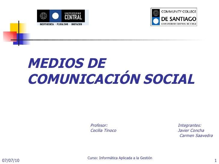 MEDIOS DE COMUNICACIÓN SOCIAL Profesor:  Integrantes: Cecilia Tinoco  Javier Concha   Carmen Saavedra