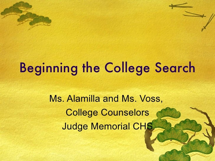 Beginning the College Search Ms. Alamilla and Ms. Voss,  College Counselors Judge Memorial CHS