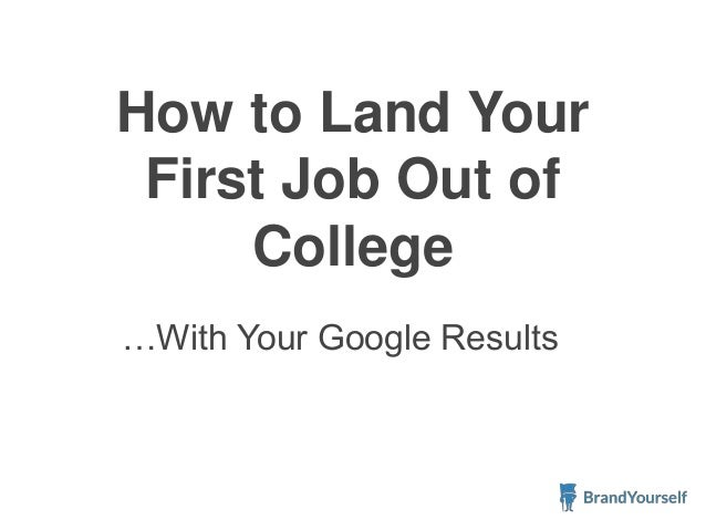 …With Your Google Results How to Land Your First Job Out of College