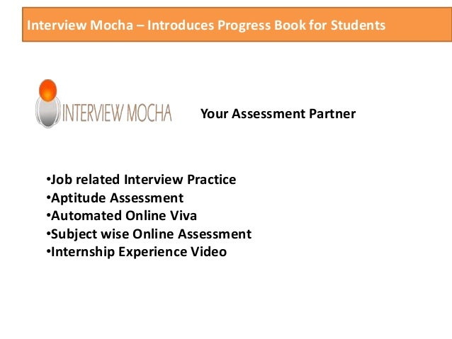 Interview Mocha – Introduces Progress Book for Students Your Assessment Partner •Job related Interview Practice •Aptitude ...