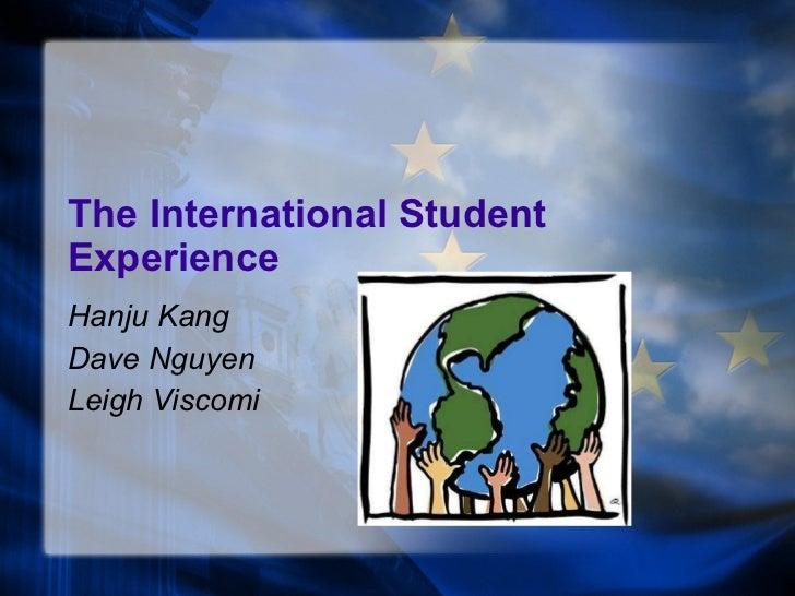 The International Student Experience Hanju Kang Dave Nguyen Leigh Viscomi