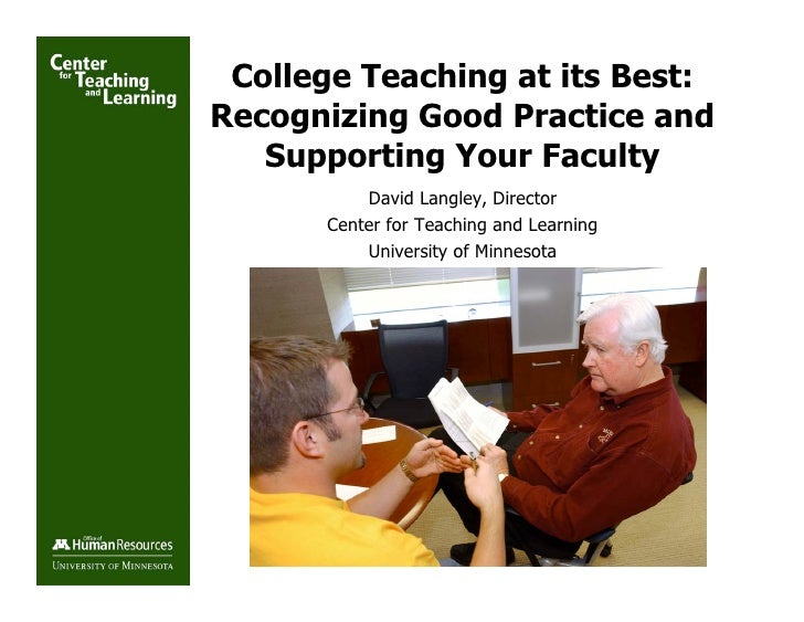 College Teaching at its Best: Recognizing Good Practice and    Supporting Your Faculty           David Langley, Director  ...