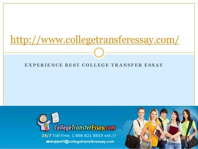 E X P E R I E N C E B E S T C O L L E G E T R A N S F E R E S S A Y http://www.collegetransferessay.com/