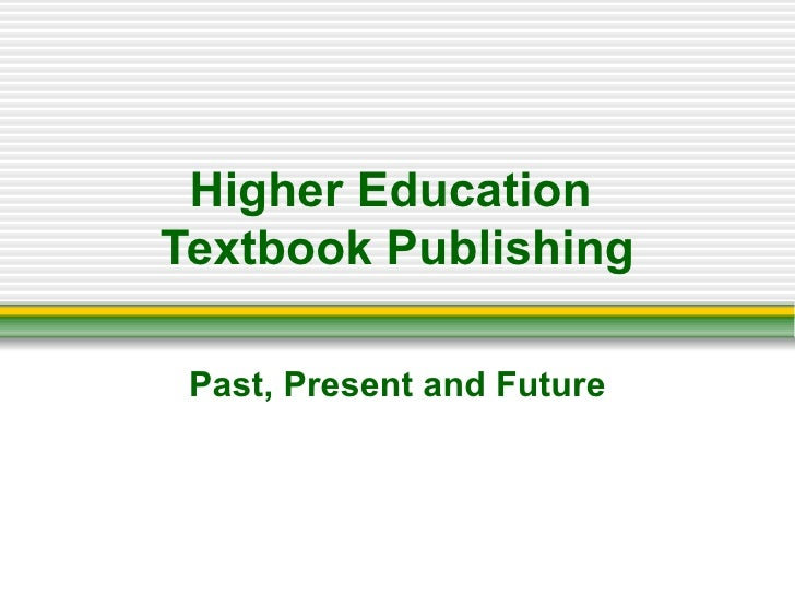Higher Education  Textbook Publishing Past, Present and Future