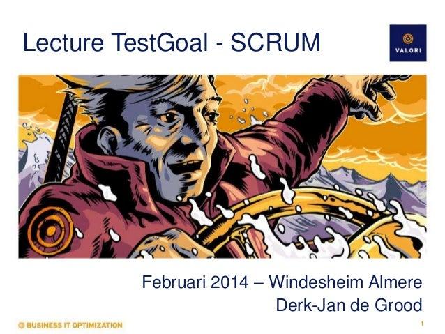 Lecture TestGoal - SCRUM  Februari 2014 – Windesheim Almere Derk-Jan de Grood 1