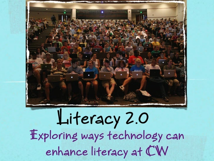 Literacy 2.0Exploring ways technology can  enhance literacy at CW