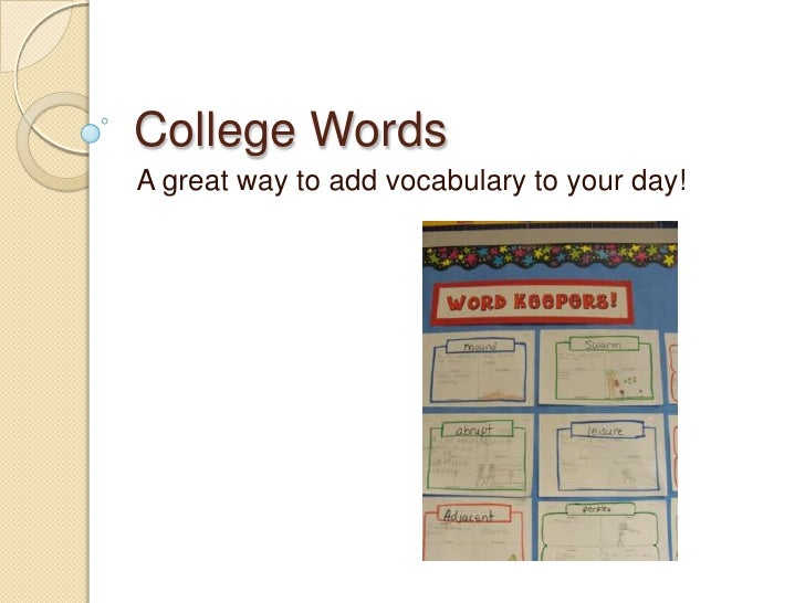 College Words<br />A great way to add vocabulary to your day!<br />