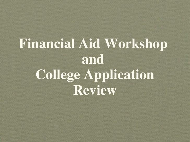 <ul><li>Financial Aid Workshop  </li></ul><ul><li>and  </li></ul><ul><li>College Application Review </li></ul>