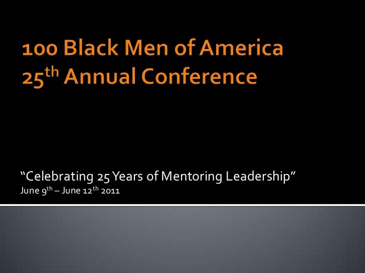 """100 Black Men of America25th Annual Conference<br />""""Celebrating 25 Years of Mentoring Leadership"""" <br />June 9th – June 1..."""