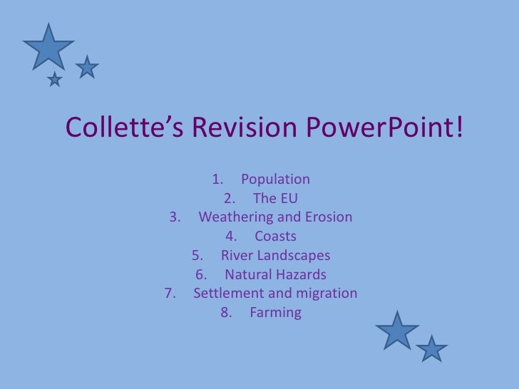 Collette's Revision PowerPoint!              1.  Population                2. The EU         3. Weathering and Erosion    ...