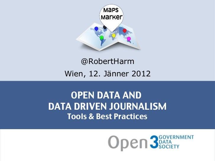 OPEN DATA AND  DATA DRIVEN JOURNALISM Tools & Best Practices <ul><li>@RobertHarm </li></ul><ul><li>Wien, 12. Jänner 2012 <...
