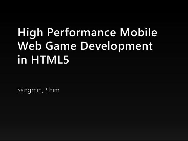 High Performance Mobile Web Game Development in HTML5
