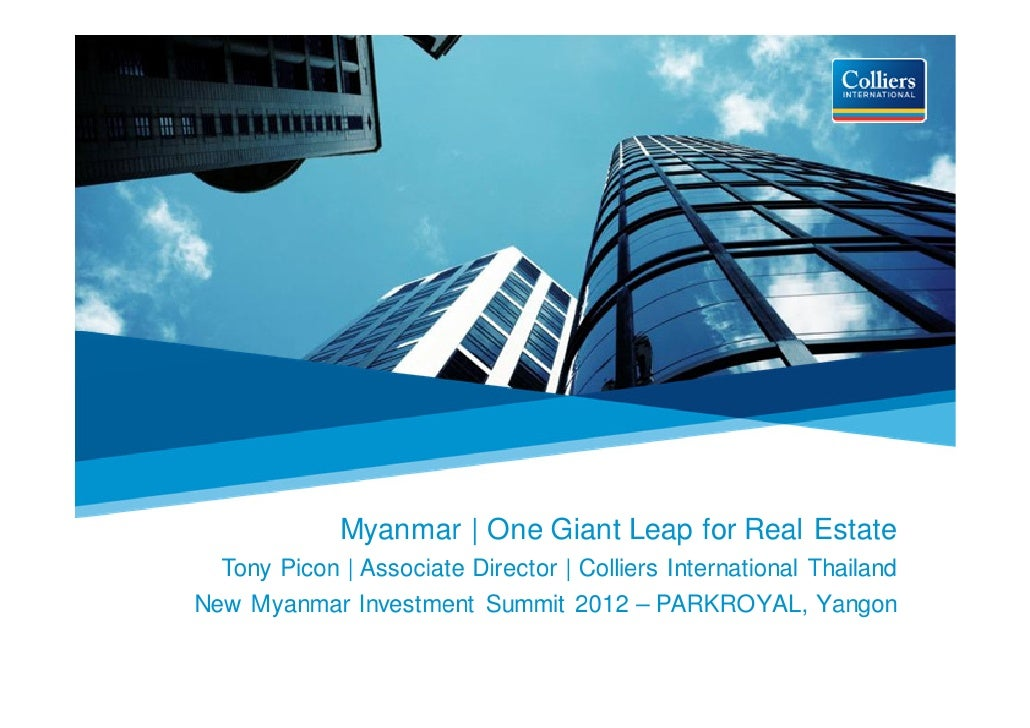 Myanmar | One Giant Leap for Real Estate  Tony Picon | Associate Director | Colliers International ThailandNew Myanmar Inv...