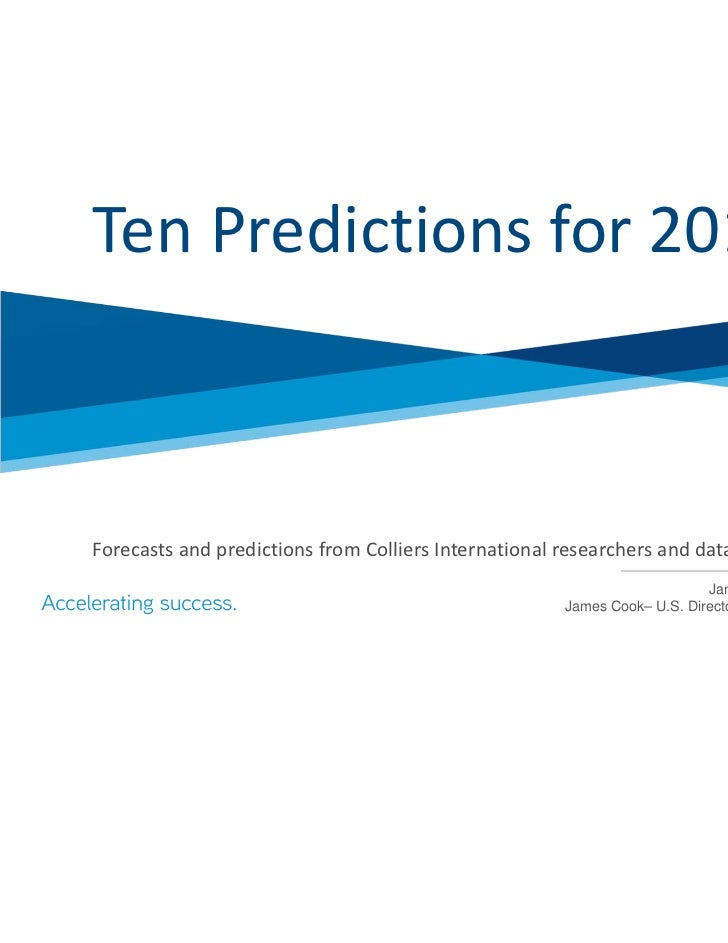 Ten Predictions for 2012 Forecasts and predictions from Colliers International researchers and data providers.            ...
