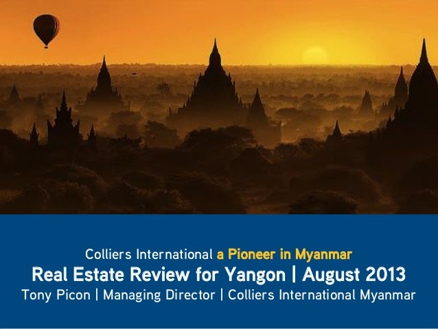 1 Colliers International a Pioneer in Myanmar Real Estate Review for Yangon | August 2013 Tony Picon | Managing Director |...