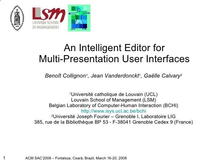 An Intelligent Editor for Multi-Presentation User Interfaces Benoît Collignon 1 , Jean Vanderdonckt 1 , Gaëlle Calvary 2 1...