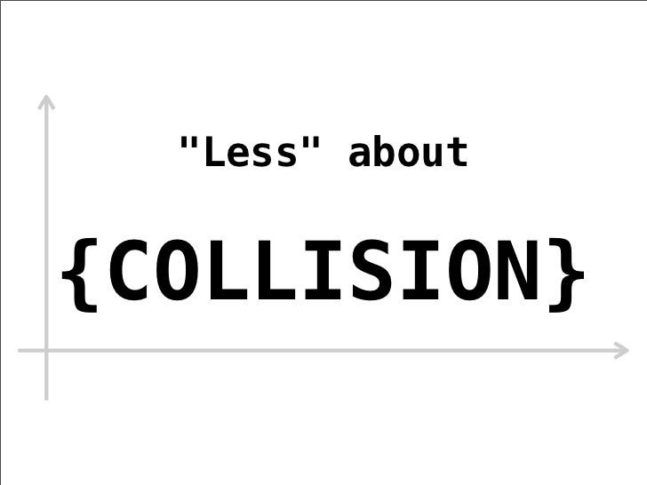 """Less"" about{COLLISION}"