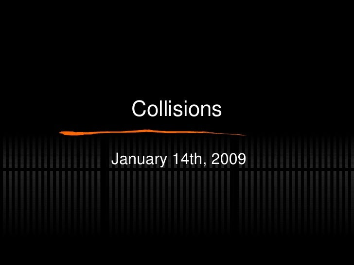 Collisions January 14th, 2009