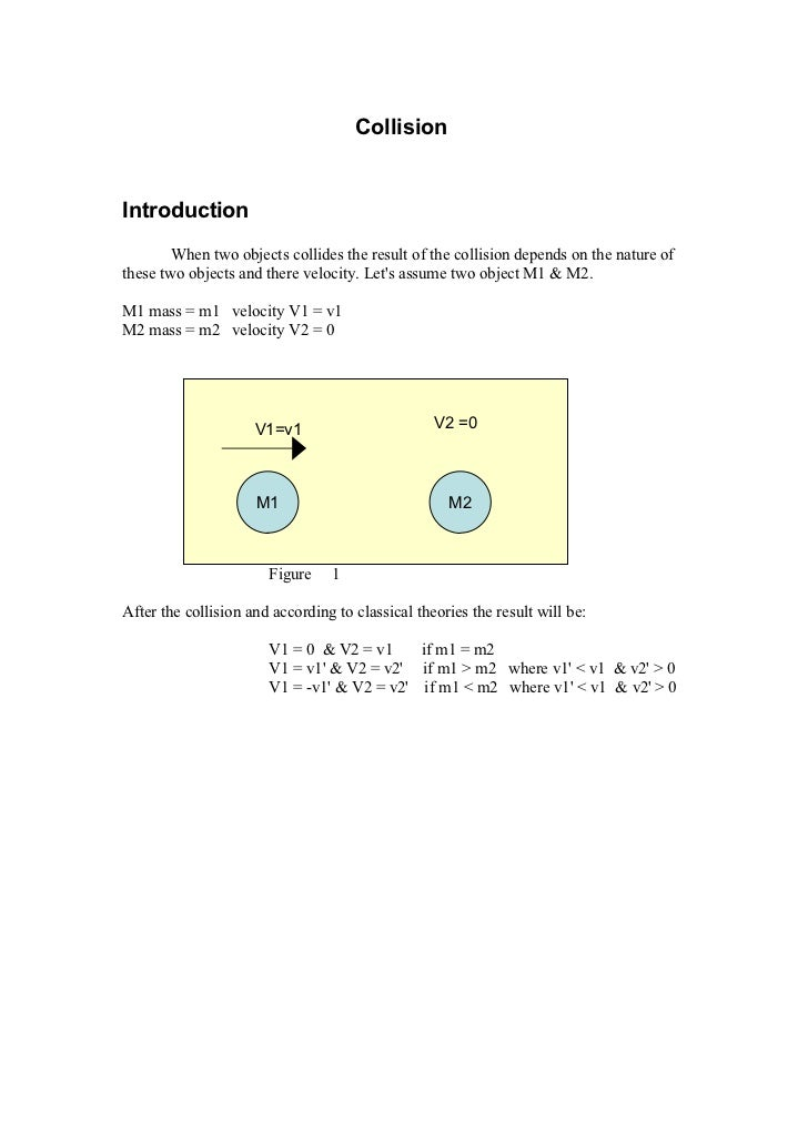 CollisionIntroduction        When two objects collides the result of the collision depends on the nature ofthese two objec...