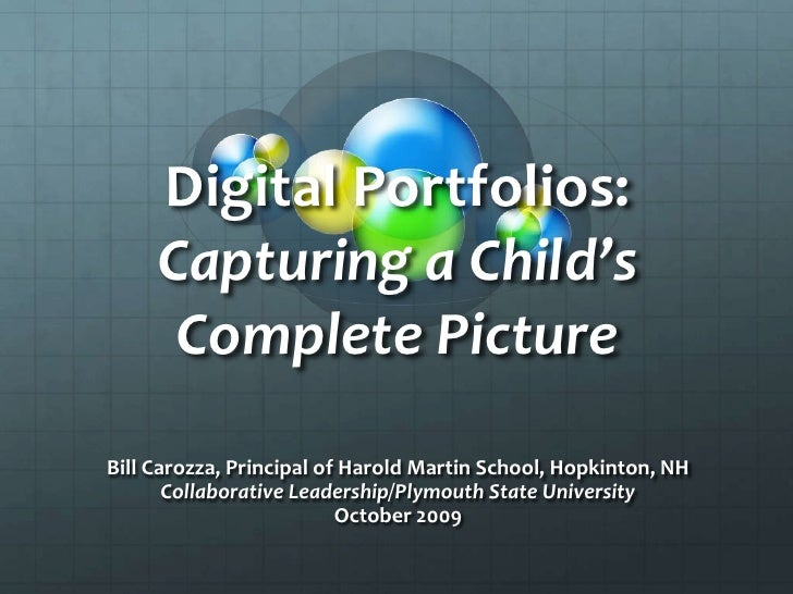 Digital Portfolios: Capturing a Child's Complete Picture<br />Bill Carozza, Principal of Harold Martin School, Hopkinton, ...
