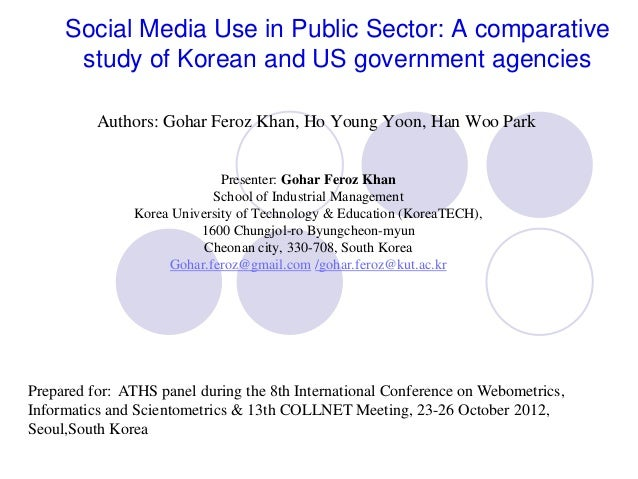 Social Media Use in Public Sector: A comparative      study of Korean and US government agencies          Authors: Gohar F...