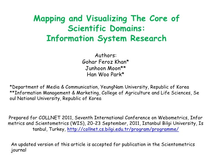 Mapping and Visualizing The Core of Scientific Domains: <br />Information System Research<br />Authors:<br />GoharFeroz Kh...