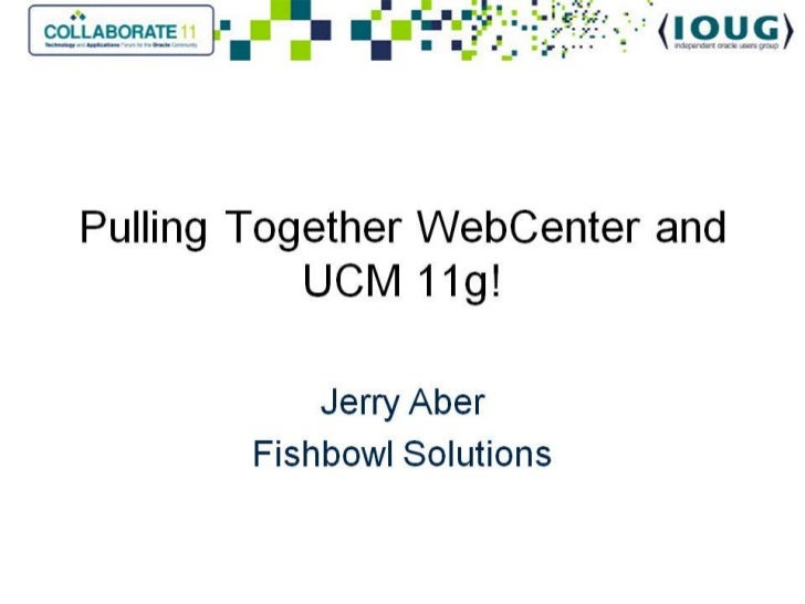 Colloborate 2011-Pulling Together WebCenter and UCM 11g