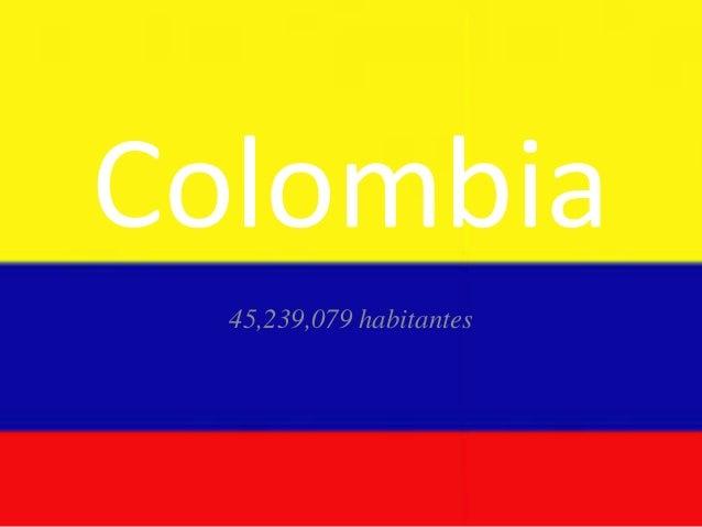 Colombia 45,239,079 habitantes