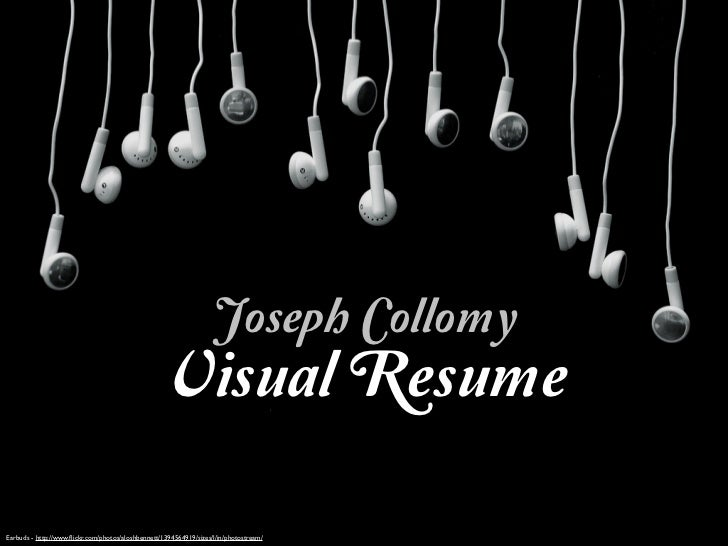 Joseph Collomy                                                   Visual ResumeEarbuds - http://www.flickr.com/photos/aloshb...