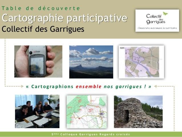 Ta b l e d e d é c o u v e r t e  Cartographie participative Collectif des Garrigues  « Cartographions ensemble nos garrig...