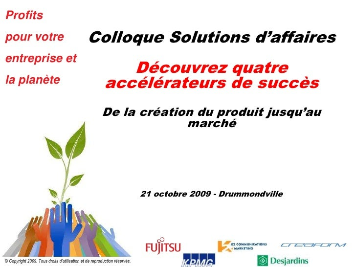 Colloque Solutions d'affairesDécouvrez quatre accélérateurs de succèsDe la création du produit jusqu'au marché21 octobre 2...