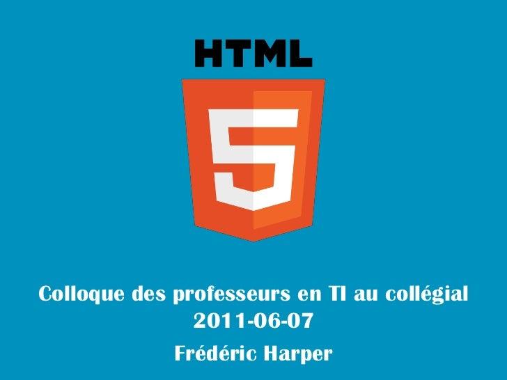 Colloque des professeurs en TI au collégial               2011-06-07             Frédéric Harper