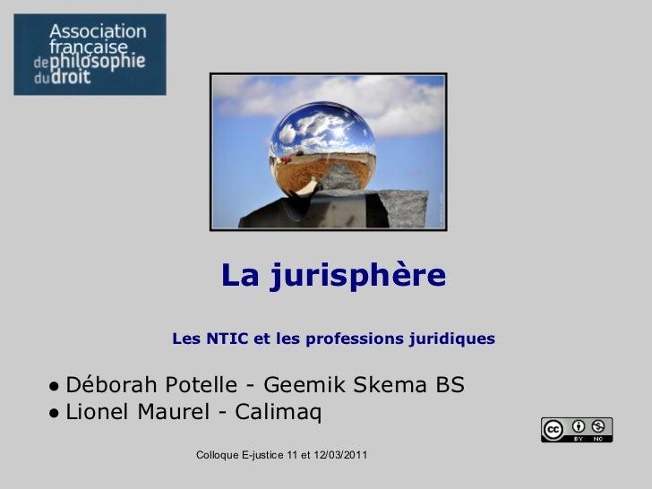 La jurisphère          Les NTIC et les professions juridiques● Déborah Potelle - Geemik Skema BS● Lionel Maurel - Calimaq ...
