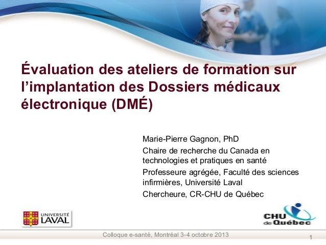 Évaluation des ateliers de formation sur l'implantation des Dossiers médicaux électronique (DMÉ) Marie-Pierre Gagnon, PhD ...