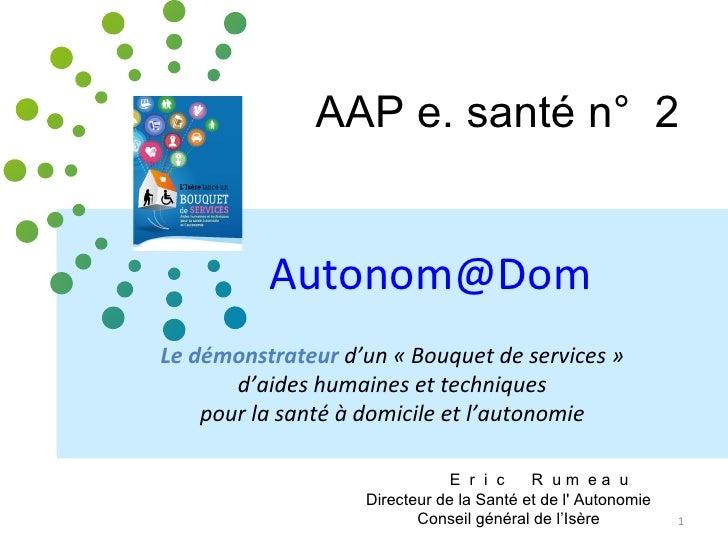 AAP e. santé n° 2          Autonom@DomLe démonstrateur d'un « Bouquet de services »       d'aides humaines et techniques  ...