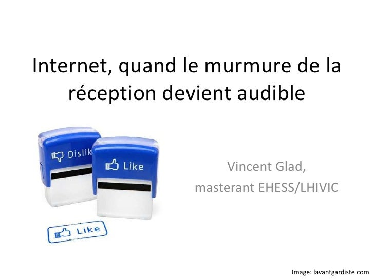 Internet, quand le murmure de la    réception devient audible                     Vincent Glad,                masterant E...