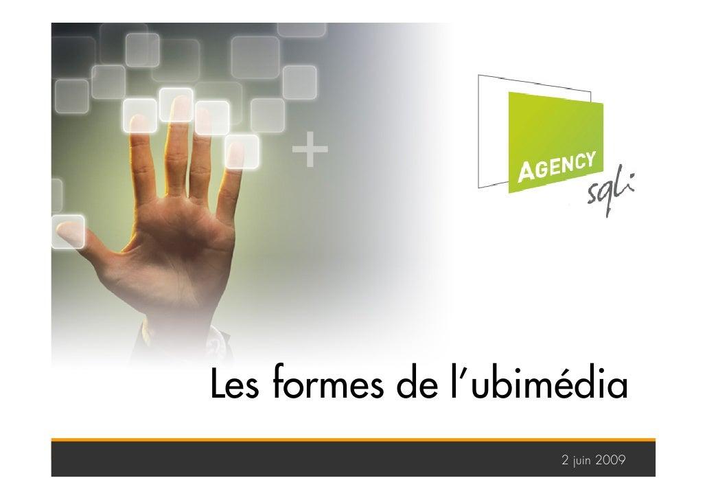 Les formes de l'ubimédia         1           2 juin 2009