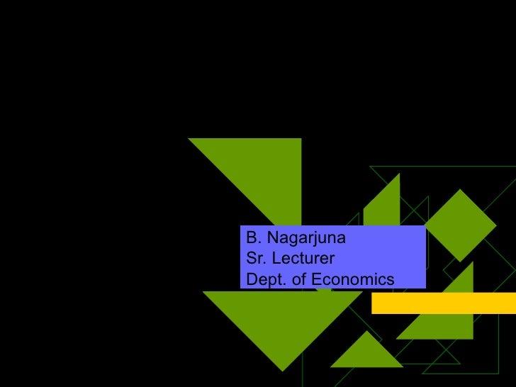 Welcome to the presentation  B. Nagarjuna Sr. Lecturer Dept. of Economics