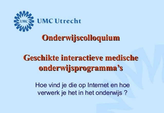 OnderwijscolloquiumOnderwijscolloquium Geschikte interactieve medischeGeschikte interactieve medische onderwijsprogramma's...
