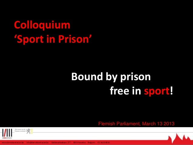 Colloquium 'Sport in Prison'  Bound by prison free in sport! Flemish Parliament, March 13 2013  www.derodeantraciet.be - i...