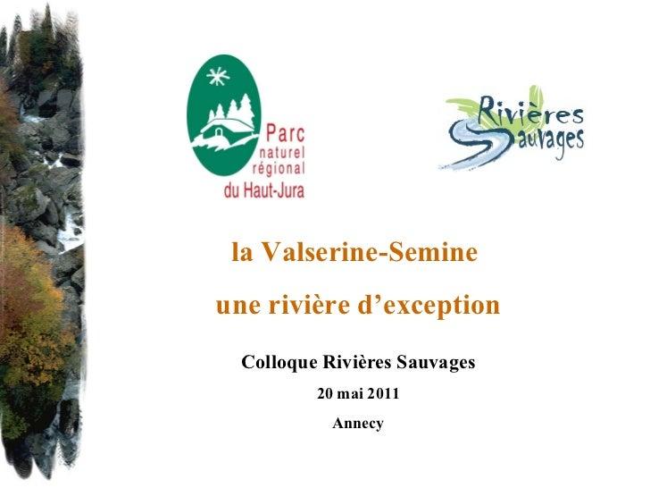 la Valserine-Semine  une rivière d'exception Colloque Rivières Sauvages 20 mai 2011 Annecy