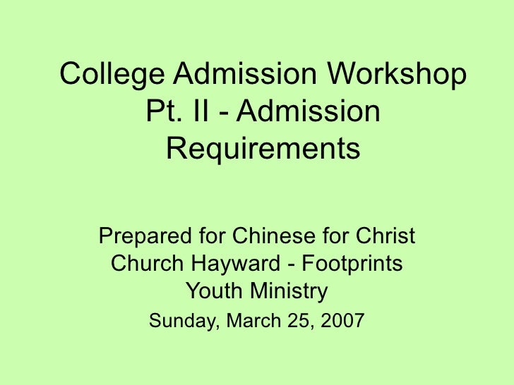 College Admission Workshop Pt. II - Admission Requirements Prepared for Chinese for Christ Church Hayward - Footprints You...