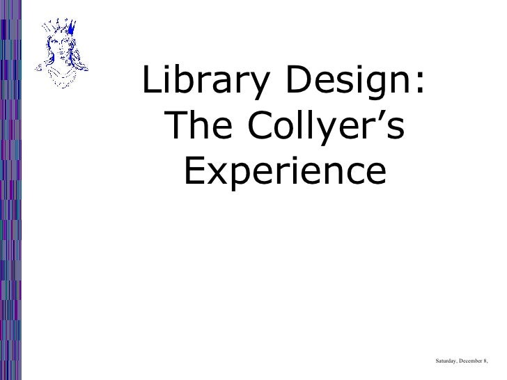 Thursday, May 28, 2009 Library Design: The Collyer's Experience
