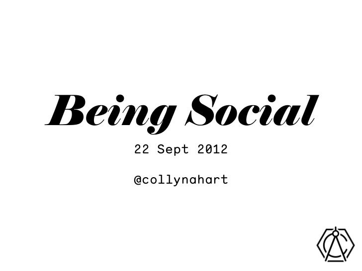 Being Social   22 Sept 2012   @collynahart