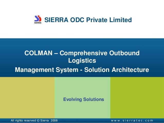 SIERRA ODC Private Limited COLMAN – Comprehensive Outbound Logistics Management System - Solution Architecture Evolving So...